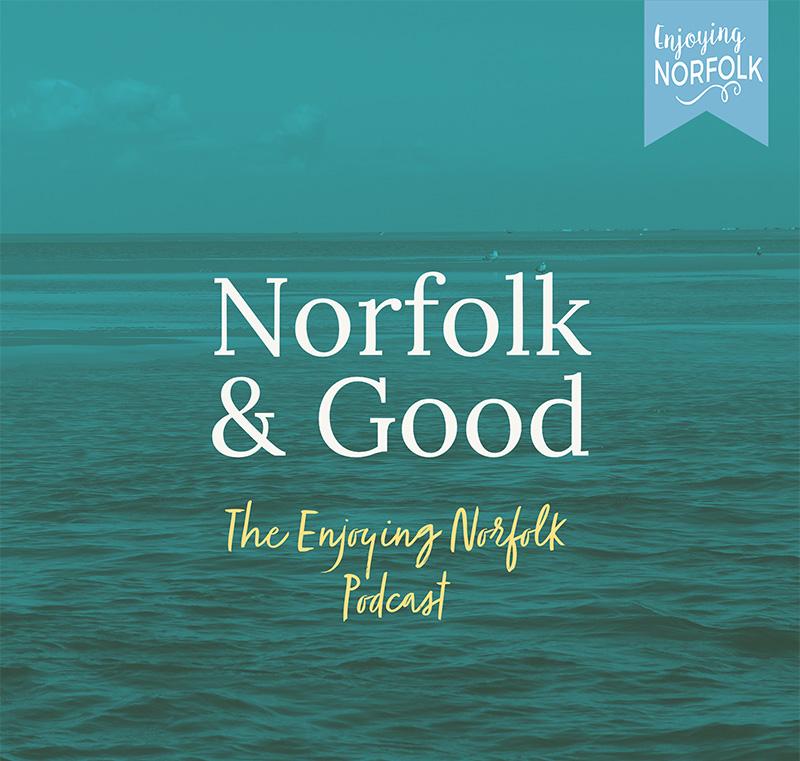 Norfolk & Good Podcast.