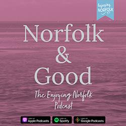 Norfolk & Good - the Enjoying Norfolk Podcast.